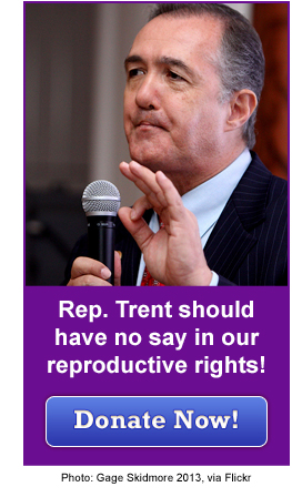 Rep. Trent should have no say in our reproductive rights!